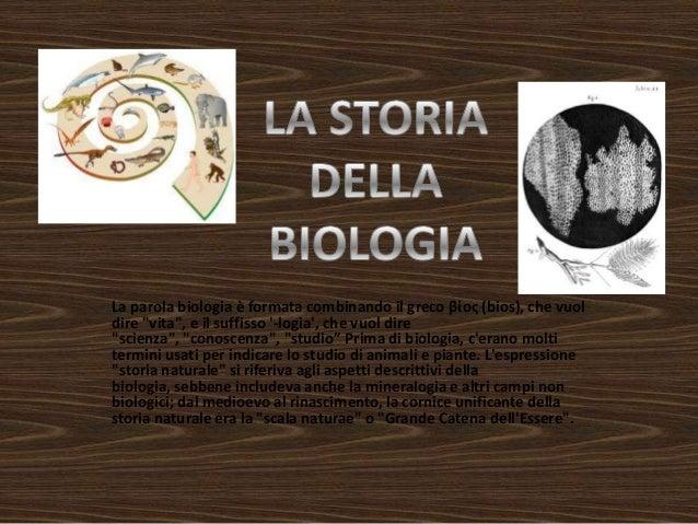 """La parola biologia è formata combinando il greco βίος (bios), che vuol dire """"vita"""", e il suffisso '-logia', che vuol dire ..."""