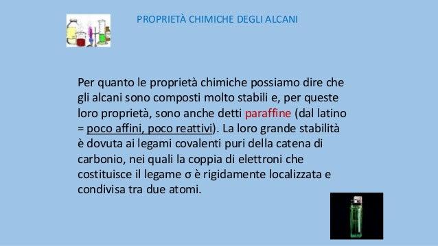 In condizioni standard gli alcani non danno alcuna reazione né con gli acidi, né con le basi, né con gli agenti ossidanti;...