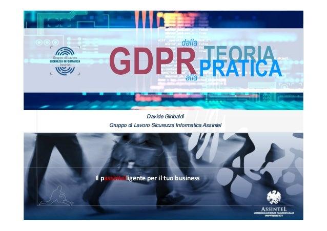 Il passintelligente per il tuo business Gruppo di Lavoro Sicurezza Informatica Assintel TEORIA PRATICA dalla GDPRalla Davi...