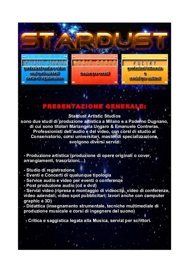 PRESENTAZIONE GENERALE:  Stardust Artistic Studios  sono due studi di produzione artistica a Milano e a Paderno Dugnano,  ...