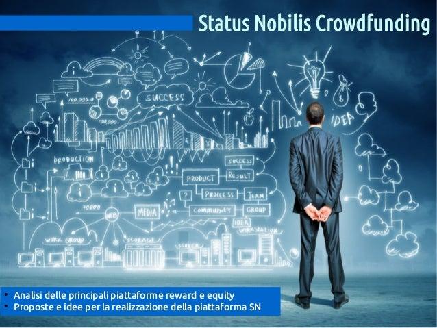 Status Nobilis Crowdfunding  ● ●  Analisi delle principali piattaforme reward e equity Proposte e idee per la realizzazion...