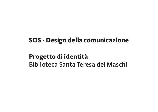 SOS - Design della comunicazione Progetto di identità Biblioteca Santa Teresa dei Maschi