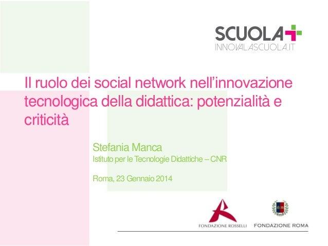 Il ruolo dei social network nell'innovazione tecnologica della didattica: potenzialità e criticità Stefania Manca Istituto...