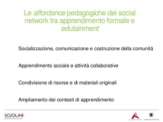 Le affordance pedagogiche dei social network tra apprendimento formale e edutainment Socializzazione, comunicazione e cost...
