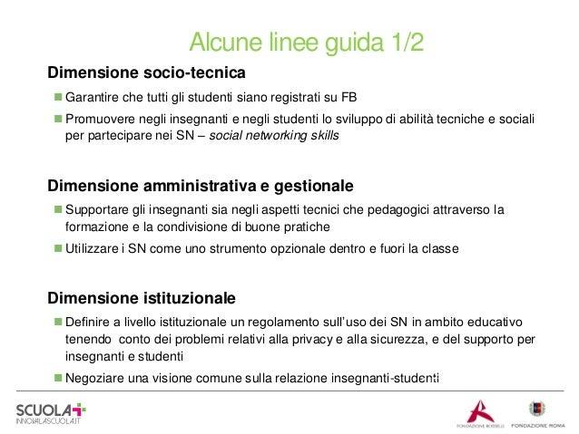 Alcune linee guida 1/2 Dimensione socio-tecnica  Garantire che tutti gli studenti siano registrati su FB  Promuovere neg...