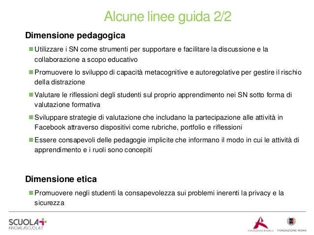 Alcune linee guida 2/2 Dimensione pedagogica  Utilizzare i SN come strumenti per supportare e facilitare la discussione e...