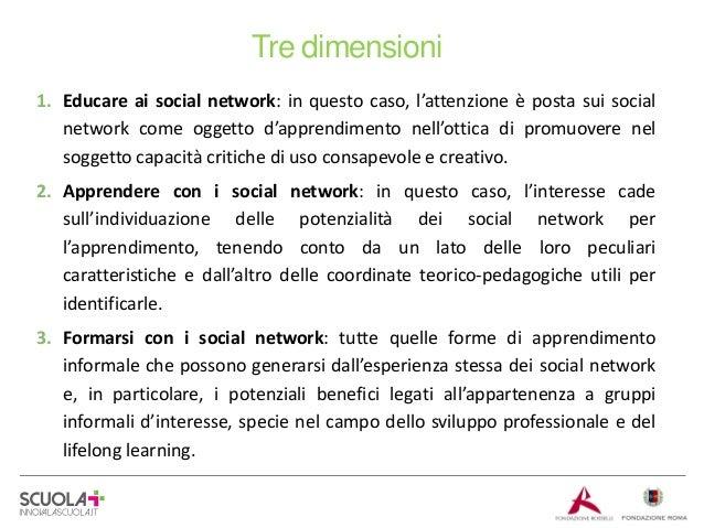 Tre dimensioni 1. Educare ai social network: in questo caso, l'attenzione è posta sui social network come oggetto d'appren...