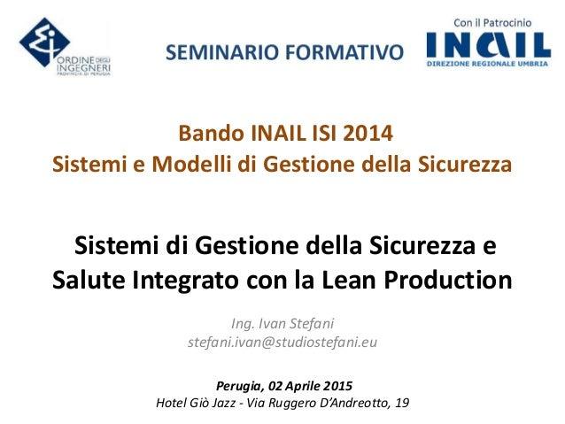 Sistemi di Gestione della Sicurezza e Salute Integrato con la Lean Production Ing. Ivan Stefani stefani.ivan@studiostefani...