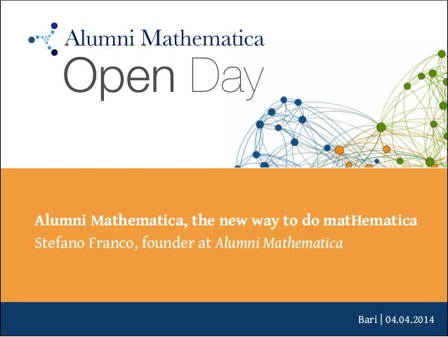 Bari | 04.04.2014 Alumni Mathematica, the new way to do matHematica Stefano Franco, founder at Alumni Mathematica