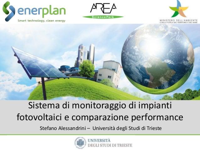 Sistema di monitoraggio di impiantifotovoltaici e comparazione performanceStefano Alessandrini – Università degli Studi di...