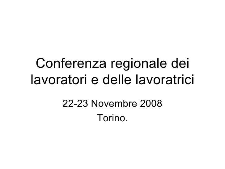 Conferenza regionale dei lavoratori e delle lavoratrici 22-23 Novembre 2008 Torino.