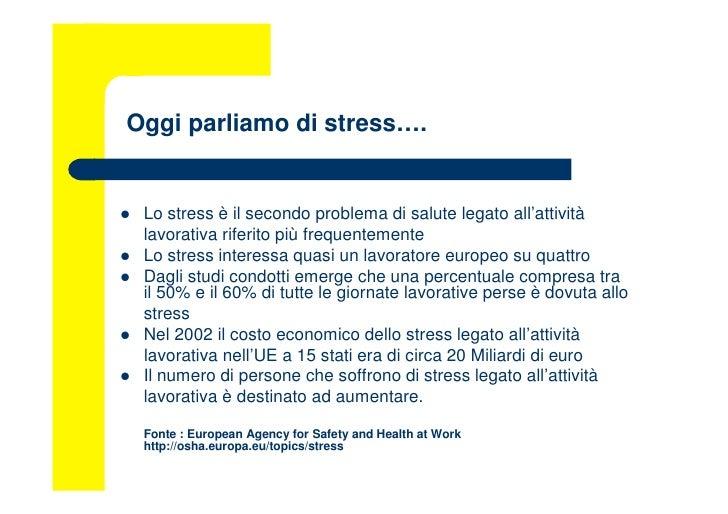 Oggi parliamo di stress….      Lo stress è il secondo problema di salute legato all'attività     lavorativa riferito più ...