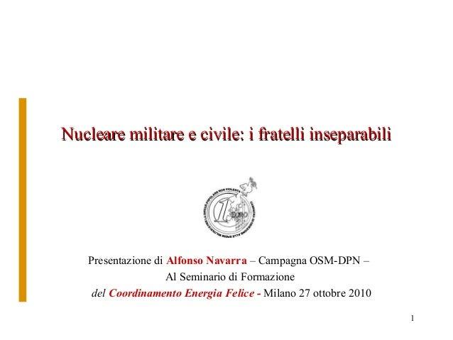 1 Nucleare militare e civile: i fratelli inseparabiliNucleare militare e civile: i fratelli inseparabili Presentazione di ...