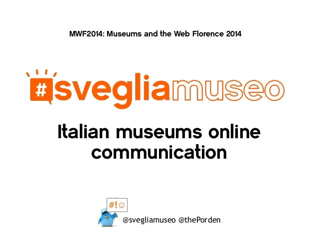 Italian museums online communication MWF2014: Museums and the Web Florence 2014 @svegliamuseo @thePorden #!☺