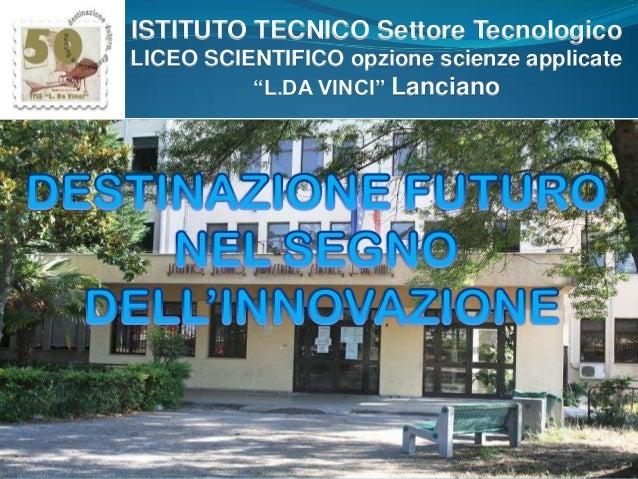 """ISTITUTO TECNICO Settore Tecnologico LICEO SCIENTIFICO opzione scienze applicate """"L.DA VINCI"""" Lanciano"""