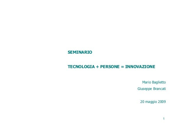 SEMINARIOTECNOLOGIA + PERSONE = INNOVAZIONE                             Mario Baglietto                           Giuseppe...