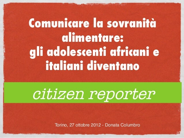 Comunicare la sovranità        alimentare:gli adolescenti africani e    italiani diventanocitizen reporter                ...