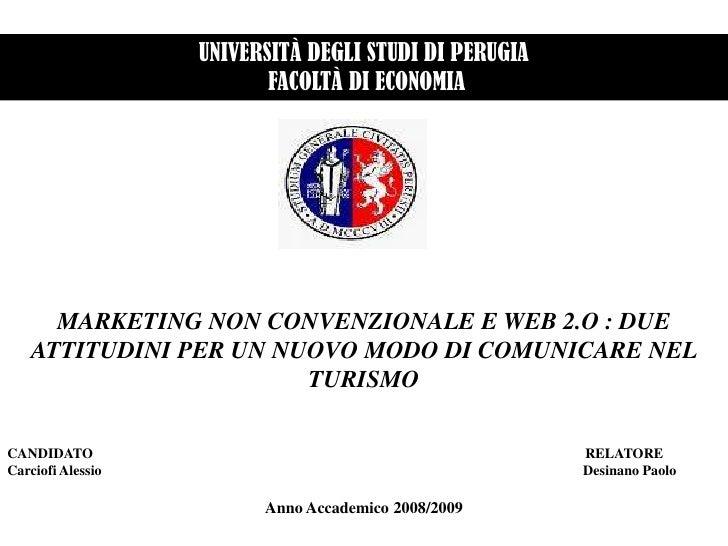 UNIVERSITÀ DEGLI STUDI DI PERUGIA<br /> FACOLTÀ DI ECONOMIA<br />MARKETING NON CONVENZIONALE E WEB 2.O : DUE ATTITUDINI PE...