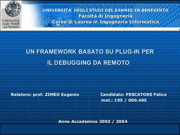 UN FRAMEWORK BASATO SU PLUG-IN PER IL DEBUGGING DA REMOTO   UNIVERSITA' DEGLI STUDI DEL SANNIO IN BENEVENTO Facoltà di Ing...