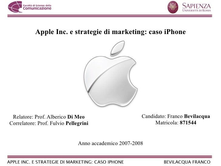 Apple Inc. e strategie di marketing: caso iPhone Relatore: Prof. Alberico Di Meo                       Candidato: Franco B...