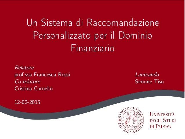 Un Sistema di Raccomandazione Personalizzato per il Dominio Finanziario Relatore prof.ssa Francesca Rossi Laureando Co-rel...