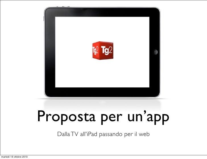 Proposta per un'app                            Dalla TV alliPad passando per il webmartedì 19 ottobre 2010