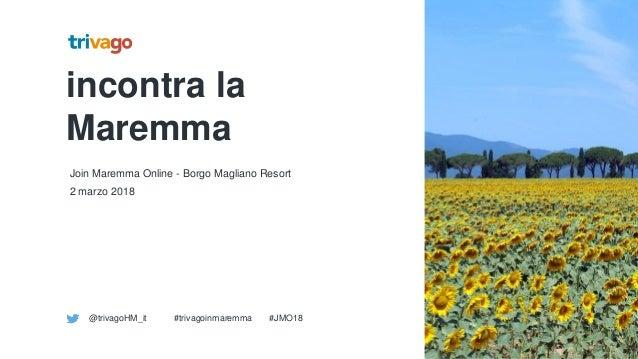 incontra la Maremma Join Maremma Online - Borgo Magliano Resort 2 marzo 2018 @trivagoHM_it #trivagoinmaremma #JMO18