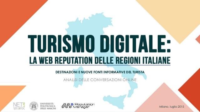DESTINAZIONI E NUOVE FONTI INFORMATIVE DEL TURISTA ANALISI DELLE CONVERSAZIONI ONLINE Milano, luglio 2015