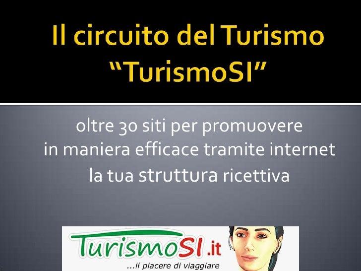 """Il circuito del Turismo """"TurismoSI""""<br />oltre 30 siti per promuoverein maniera efficace tramite internetla tua struttura ..."""