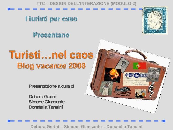 TTC – DESIGN DELL'INTERAZIONE (MODULO 2) Debora Gerini – Simone Giansante – Donatella Tansini Presentazione a cura di Debo...