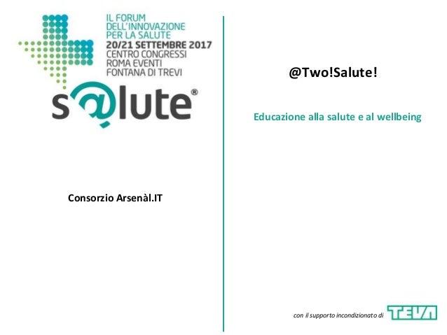 @Two!Salute! Consorzio Arsenàl.IT Educazione alla salute e al wellbeing con il supporto incondizionato di