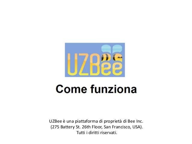 UZBee è una piattaforma di proprietà di Bee Inc. (275 Battery St. 26th Floor, San Francisco, USA). Tutti i diritti riserva...
