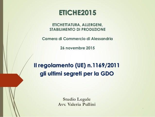 ETICHE2015 ETICHETTATURA, ALLERGENI, STABILIMENTO DI PRODUZIONE Camera di Commercio di Alessandria 26 novembre 2015 Il reg...