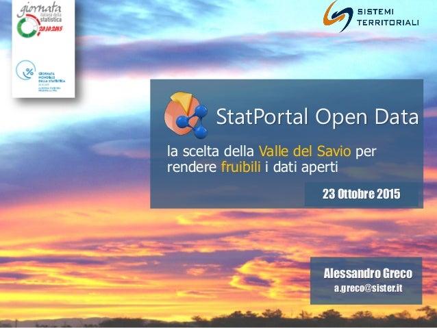 StatPortal Open Data la scelta della Valle del Savio per rendere fruibili i dati aperti 23 Ottobre 2015 Alessandro Greco a...