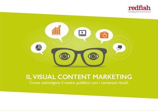 ILVISUAL CONTENT MARKETING Come coinvolgere il vostro pubblico con i contenuti visuali. IL VISUAL CONTENT MARKETING Come c...