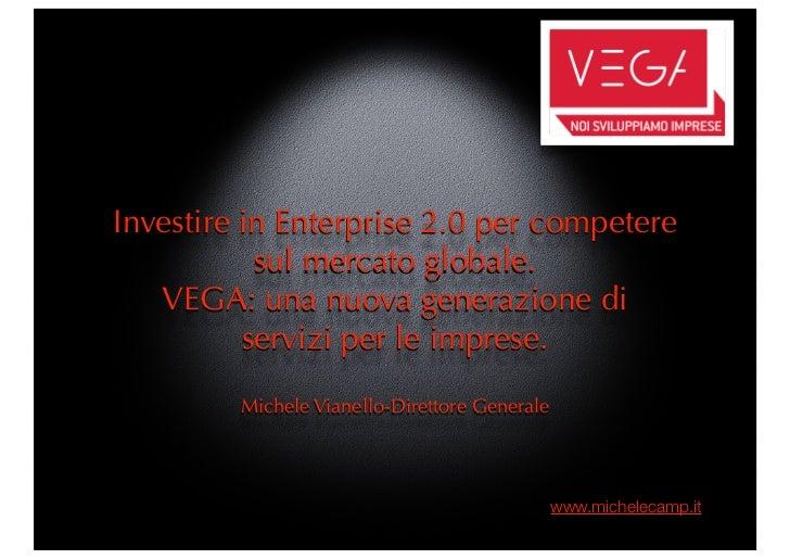 Investire in Enterprise 2.0 per competere            sul mercato globale.    VEGA: una nuova generazione di           serv...