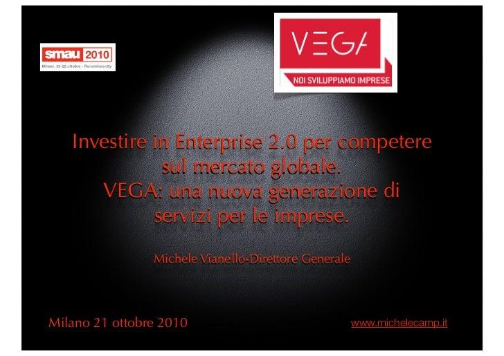 Investire in Enterprise 2.0 per competere               sul mercato globale.       VEGA: una nuova generazione di         ...