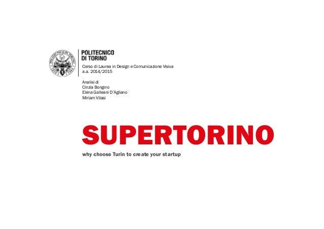 SUPERTORINOwhy choose Turin to create your startup Corso di Laurea in Design e Comunicazione Visiva a.a. 2014/2015 Analisi...