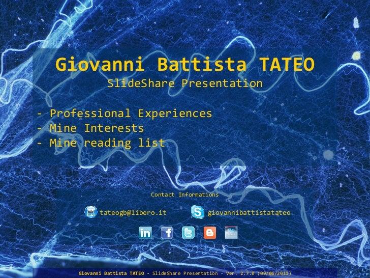 Contact Informations Giovanni Battista TATEO SlideShare Presentation - Professional Experiences - Mine Interests - Mine re...