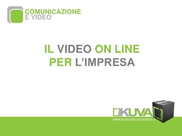 COMUNICAZIONE <br />E VIDEO<br />www.kuvacomunicazione.it<br />IL VIDEO ON LINE PER L'IMPRESA<br />