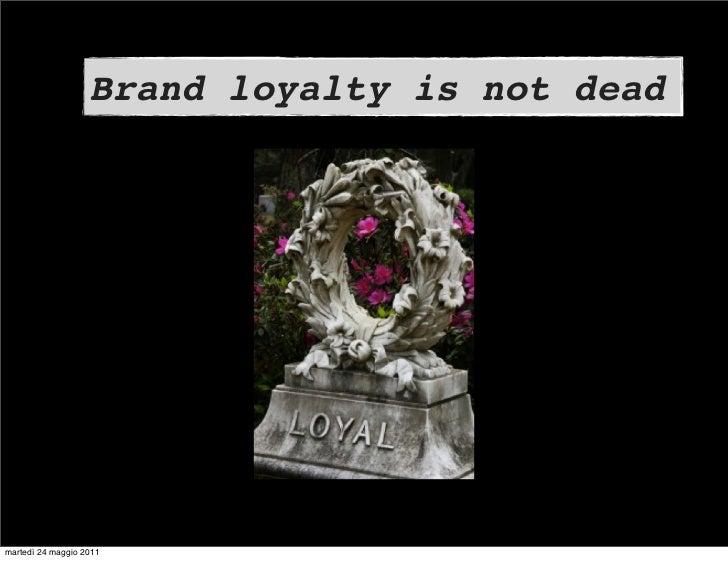 Brand loyalty is not deadmartedì 24 maggio 2011