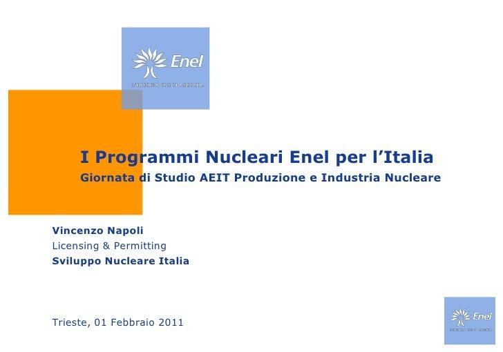 I Programmi Nucleari Enel per l'ItaliaGiornata di Studio AEIT Produzione e Industria Nucleare <br />Vincenzo Napoli<br />L...