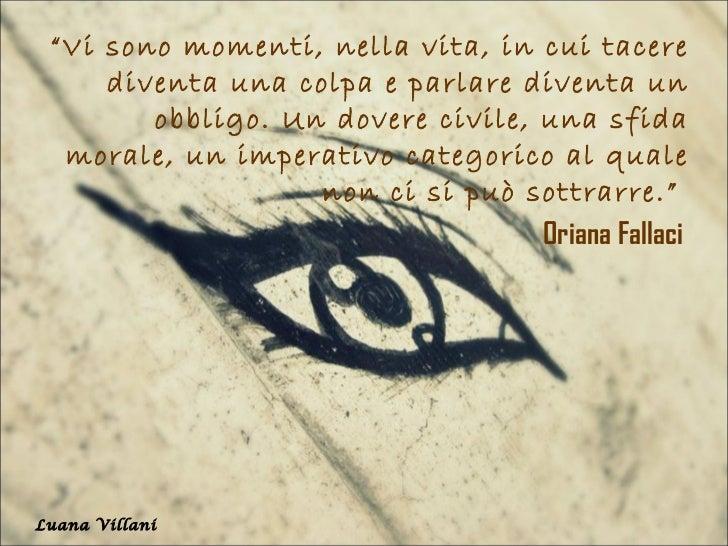 """""""Vi sono momenti, nella vita, in cui tacere     diventa una colpa e parlare diventa un        obbligo. Un dovere civile, u..."""