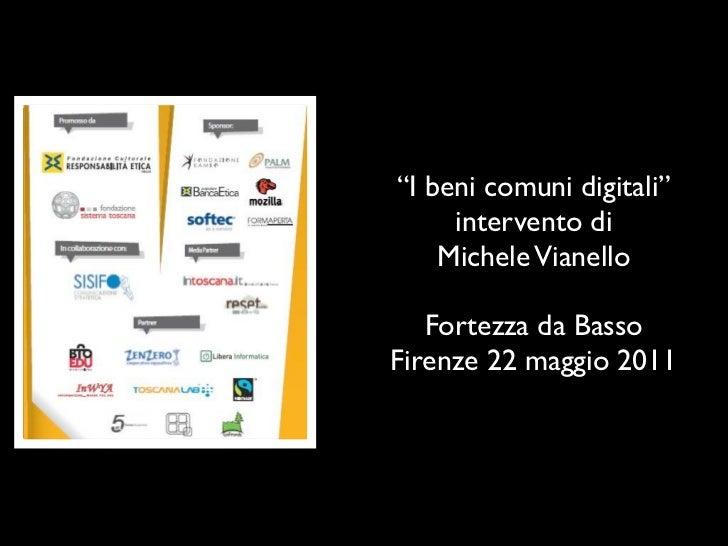 """""""I beni comuni digitali""""     intervento di    Michele Vianello   Fortezza da BassoFirenze 22 maggio 2011"""