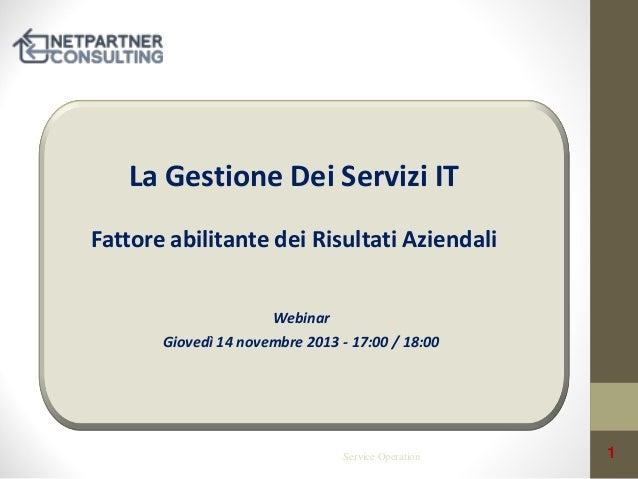La Gestione Dei Servizi IT Fattore abilitante dei Risultati Aziendali Webinar  Giovedì 14 novembre 2013 - 17:00 / 18:00  S...