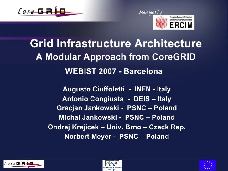 WEBIST 2007 - Barcelona Grid Infrastructure Architecture A Modular Approach from CoreGRID Augusto Ciuffoletti  -  INFN - I...