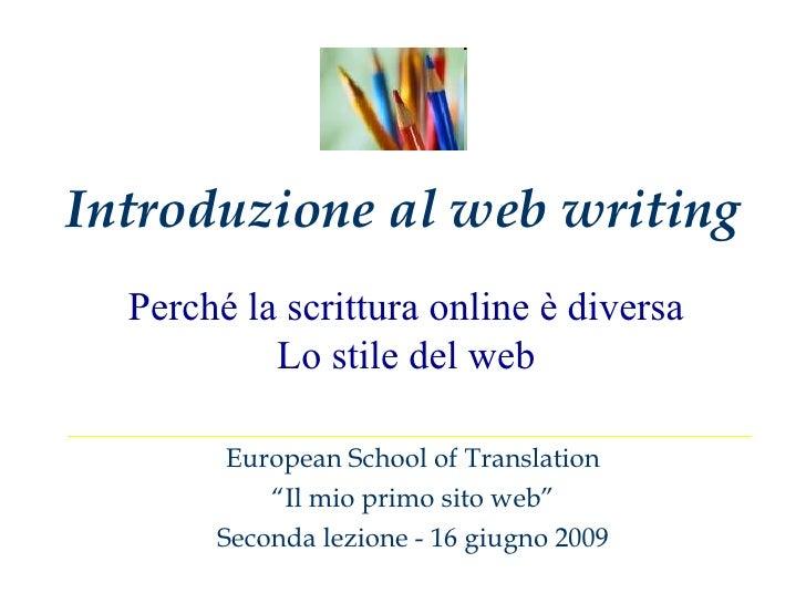 """Introduzione al web writing European School of Translation """" Il mio primo sito web"""" Seconda lezione - 16 giugno 2009 Perch..."""