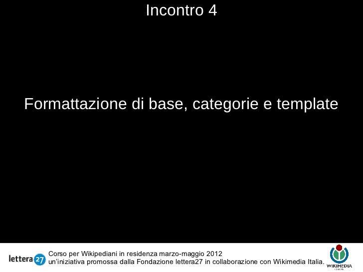 Incontro 4Formattazione di base, categorie e template                                          Testo   Corso per Wikipedia...