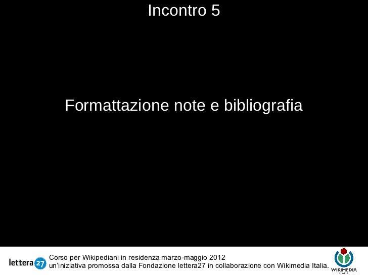 Incontro 5     Formattazione note e bibliografia                                       TestoCorso per Wikipediani in resid...