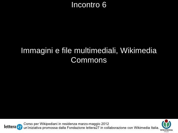 Incontro 6Immagini e file multimediali, Wikimedia               Commons                                       TestoCorso p...